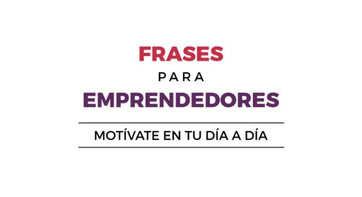 Frases Para Emprendedores Motívate En Tu Día A Día